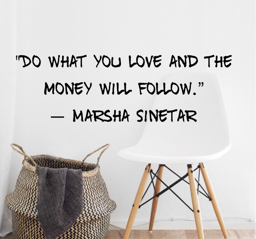 Saving dollars & cents – Do what you love and..hopefully..money willfollow