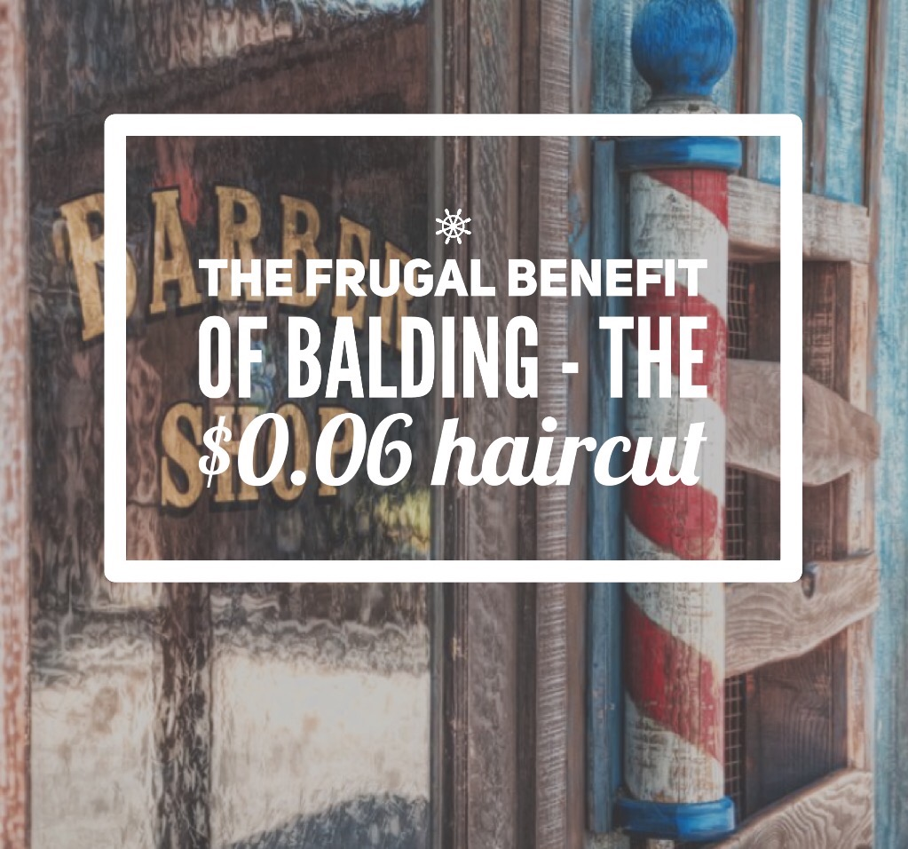 The frugal benefit of balding – The $0.06 haircut