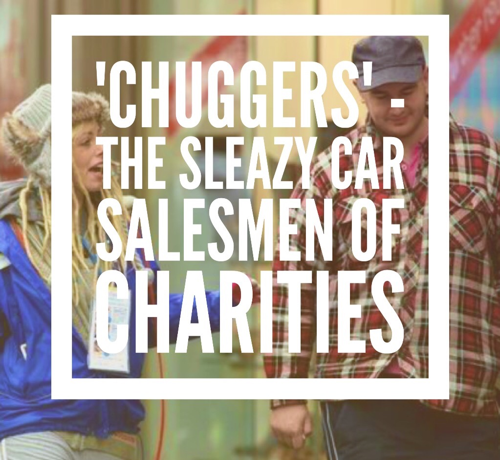 'Chuggers' – The sleazy car salesmen of charities