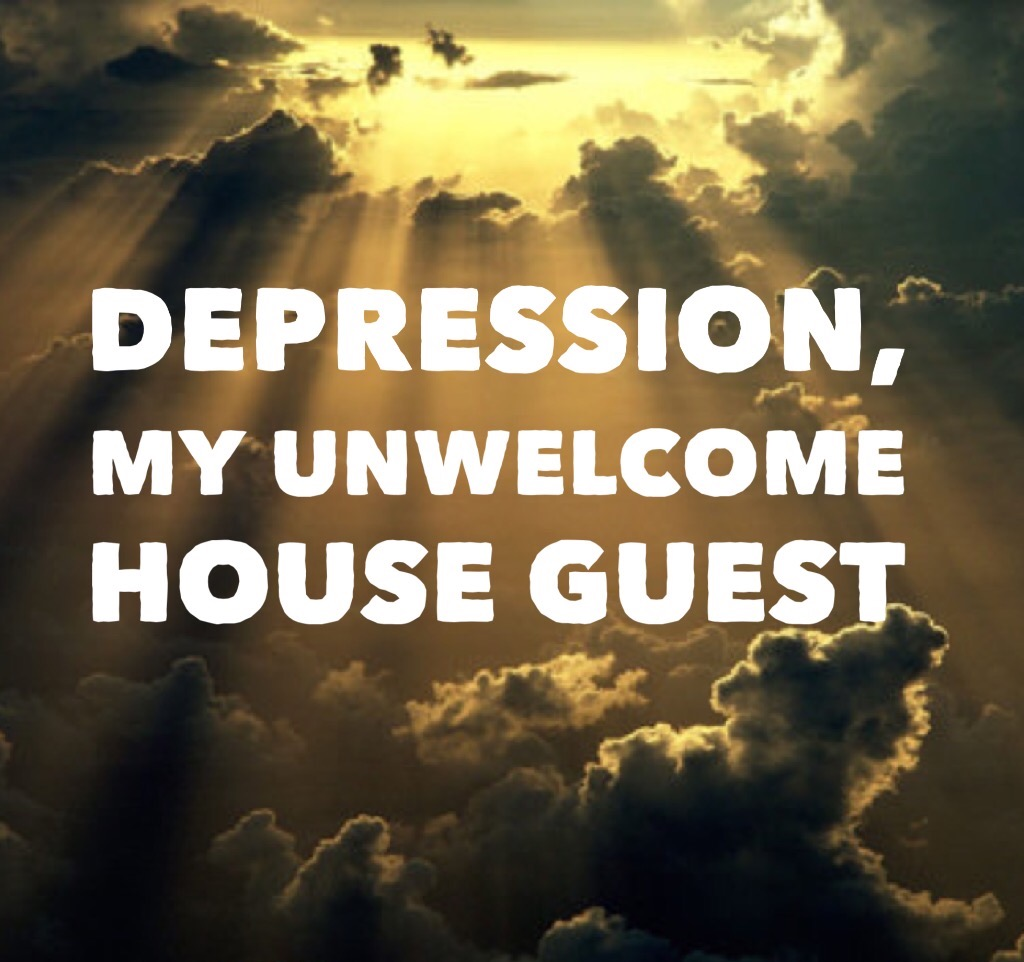 Depression, my unwelcome houseguest