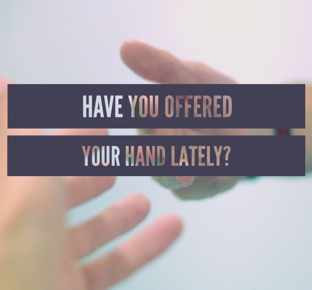 Have you offered your hand lately?
