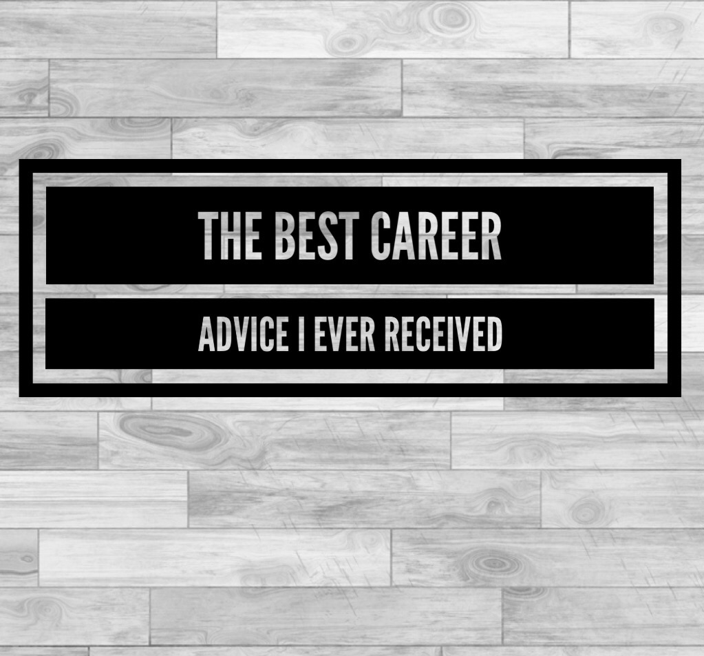 The best career advice I ever received