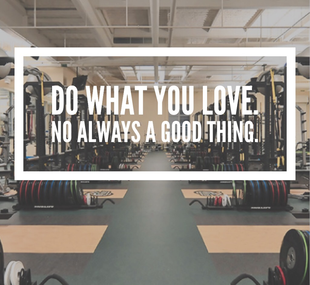 Do what you love. Not always a goodthing.