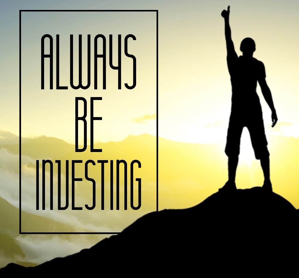 Always be investing