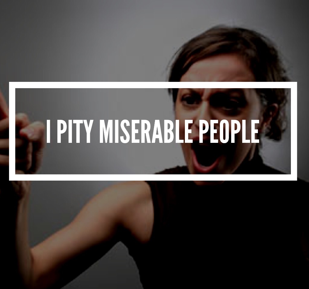 I pity miserable people