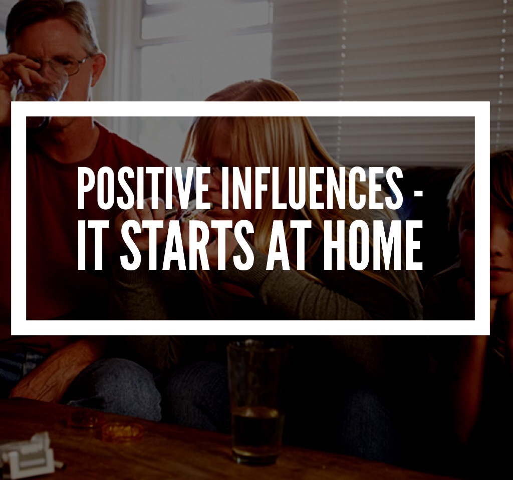 Positive influences – It starts at home