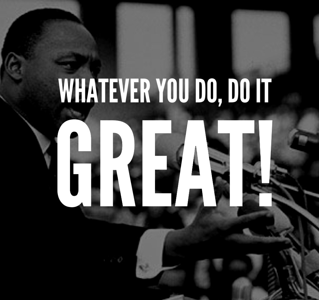 Whatever you do, do it great!
