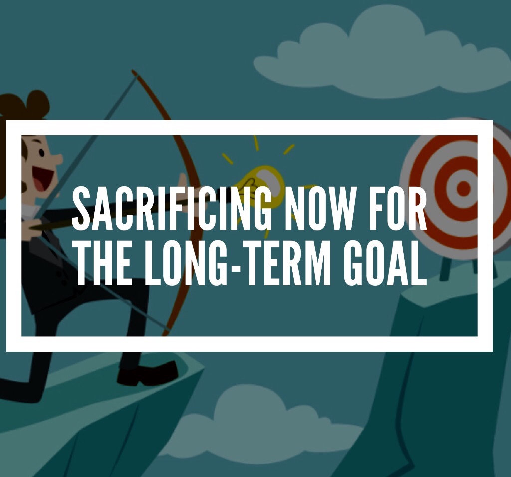 Sacrificing now for the long-term goal