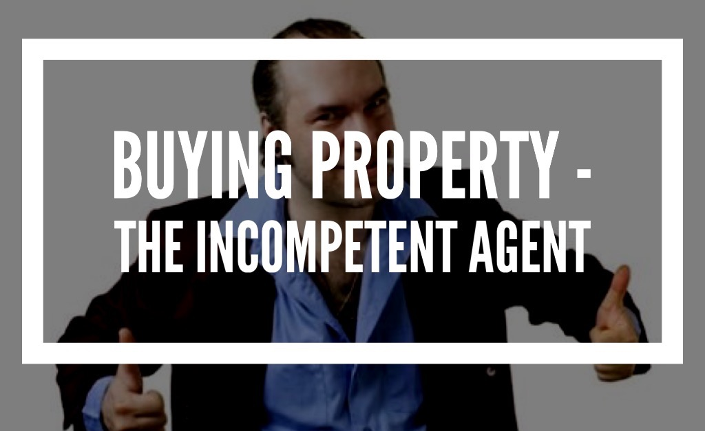 Buying property – The incompetent agent