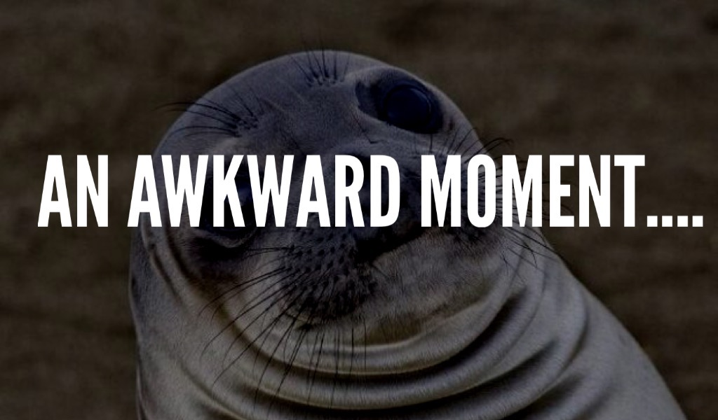An awkward moment ….